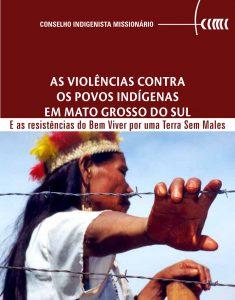 As violências contra os povos indígenas em Mato Grosso do Sul e as resistências do Bem Viver por uma Terra Sem Males